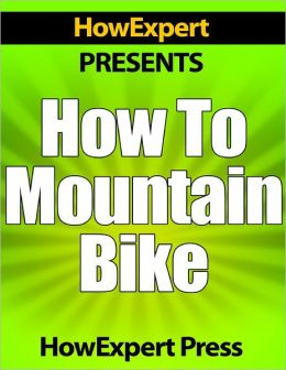 How To Mountain Bike - Your Step-By-Step Guide To Mountain Biking
