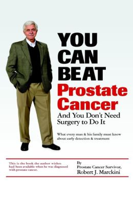 You Can Beat Prostate Cancer: And You Don't Need Surgery to Do It