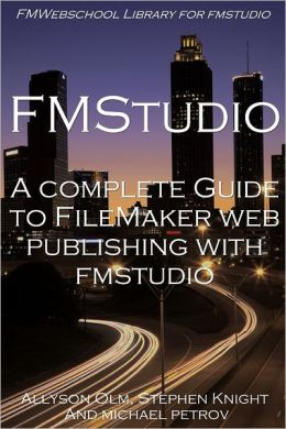FMStudio: FMWebschool Library for FMStudio:A Complete Guide to Filemaker Web Publishing With Fmstudio