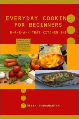 Everyday Cooking for Beginners: B-R-E-A-K that Kitchen in!