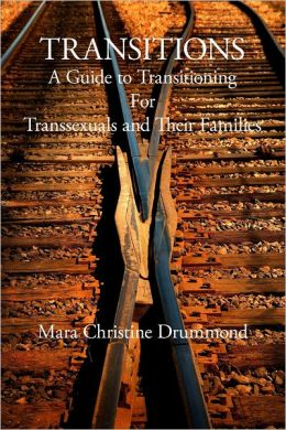 Transitions : A Guide to Transitioning for Transsexuals and Their Families