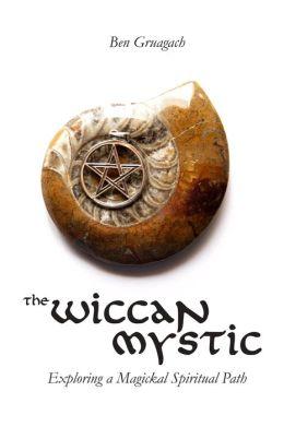 The Wiccan Mystic: Exploring a Magikal Spiritual Path
