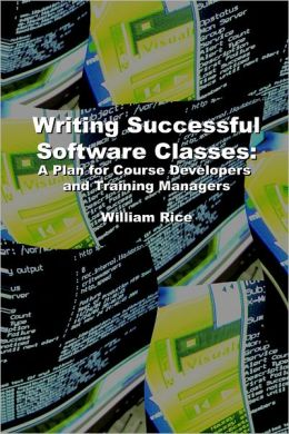 Writing Successful Software Classes: A Plan for Course Developers and Training Managers