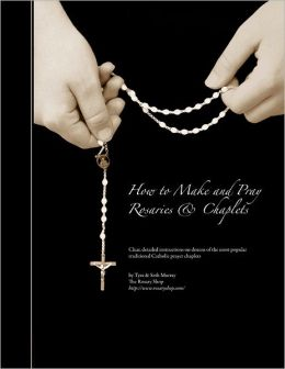 How to Make and Pray Rosaries & Chaplets