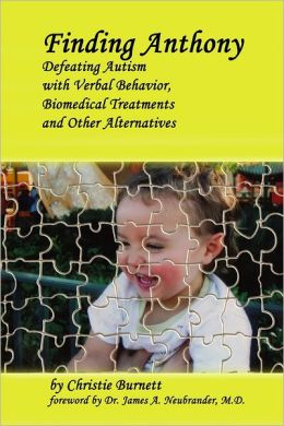 Finding Anthony: Defeating Autism with Verbal Behavior, Biomedical Treatments and Other Alternatives