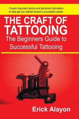 The Craft of Tattooing: The Beginners Guide to Successful Tattooing