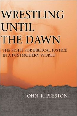Wrestling Until the Dawn: The Flight for Biblical Justice in a Postmodern World