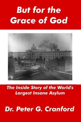 But for the Grace of God: The Inside Story of the World's Largest Insane Asylum