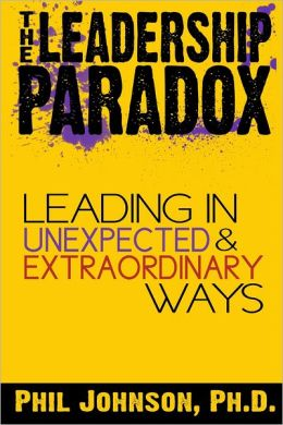 The Leadership Paradox : Leading in Unexpected and Extraordinary Ways