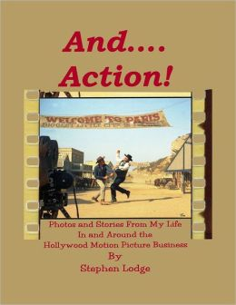 And .... Action!: Photos and Stories from my Life in and Around the Hollywood Motion picture Business