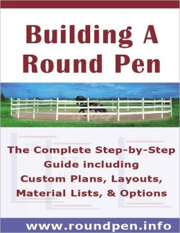 Building A Round Pen The Complete Step By Step Guide