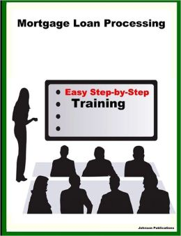 Mortgage Loan Processing: Easy Step-By-Step Training