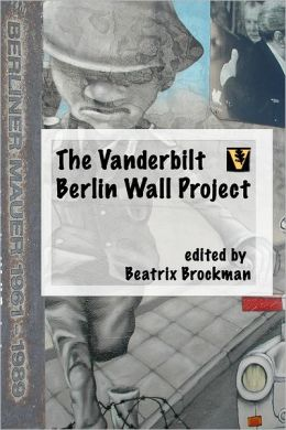 The Vanderbilt Berlin Wall Project