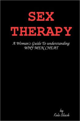 Sex Therapy: A Woman'S Guide To Understanding Why Men Cheat