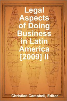 Legal Aspects of Doing Business In Latin America : [2009] Volume II