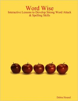 Word Wise: Interactive Lessons to Develop Strong Word Attack & Spelling Skills