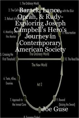 Barack, Lance, Oprah, & Rudy: Exploring Joseph Campbell'S Hero'S Journey In Contemporary American Society