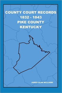 County Court Records : 1832- 1843 Pike County Kentucky