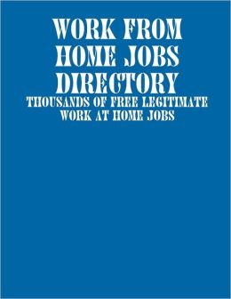 Work from Home Jobs Directory: Thousands of Free Legitimate Work at Home Jobs