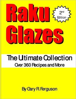 Raku Glazes: 2nd Edition: The Ultimate Collection: Over 360 Recipes and More