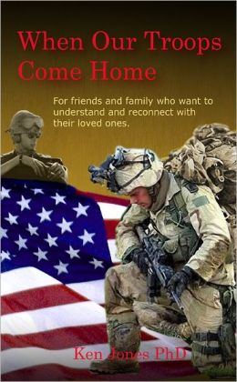 When Our Troops Come Home: For Friends and Family Who Want to Understand and Reconnect with Their Loved Ones.