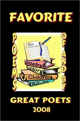 Favorite Poems of and by Great Poets 2008