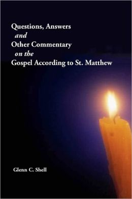 Questions, Answers and Other Commentary on the Gospel According to St. Matthew