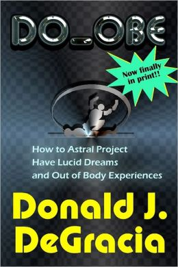 DO_OBE How to Astral Project, Have Lucid Dreams, and Out of Body Experiences