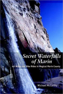 Secret Waterfalls of Marin: 40 Walks and Bike Rides in Magical Marin County