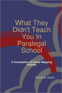 What They Didn't Teach You in Paralegal School: A Compilation of Career Mapping Articles