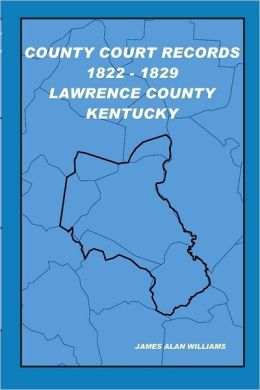 County Court Records 1822-1829: Vol I: Lawrence County, KY