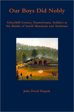 Our Boys Did Nobly: Schuylkill County, Pennsylvania, Soldiers at the Battles of South Moutain and Antietam