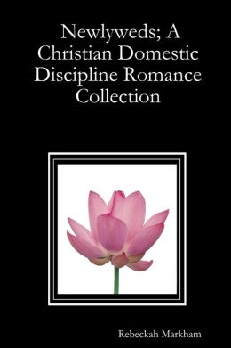 Newlyweds: A Christian Domestic Discipline Romance Collection