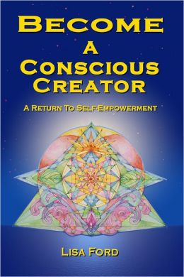 Become a Conscious Creator: A Return To Self-Empowerment