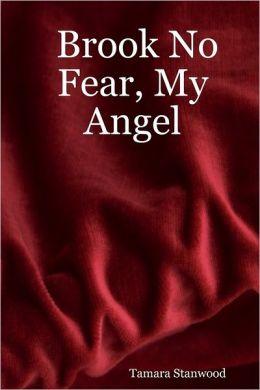Brook No Fear, My Angel
