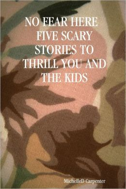 No Fear Here : Five Scary Stories to Thrill You and the Kids