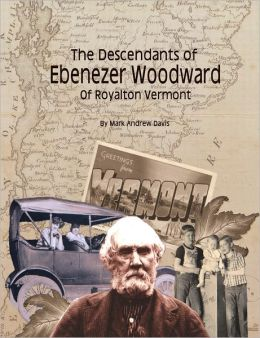 The Descendants of Ebenezer Woodward of Royalton Vermont