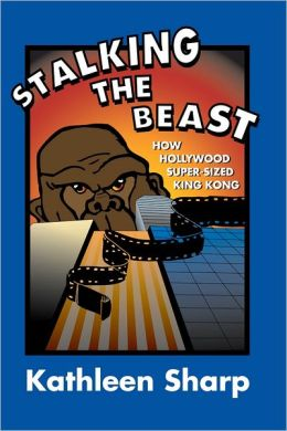 Stalking the Beast: How Hollywood Super-Sized King Kong