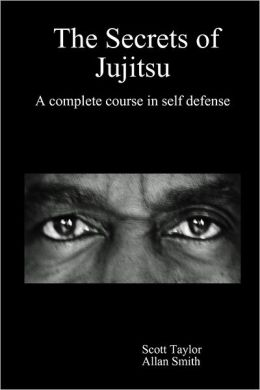 The Secrets of Jujitsu : A Complete Course In Self Defense