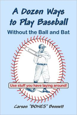 A Dozen Ways to Play Baseball Without the Ball and Bat: Use Stuff You Have Laying Around!