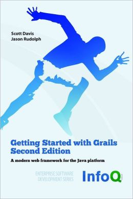 Getting Started With Grails : Second Edition: A Amoder Web Framework for the Java Platform