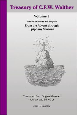 Treasury of C.F.W. Walther: Volume 1: Festival Sermons and Prayers: From the Advent through Epiphany Seasons