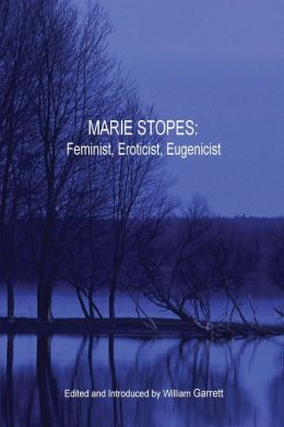 Marie Stopes: Feminist, Eroticist, Eugenicist