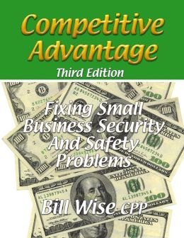 Competitive Advantage: Third Edition: Fixing Small Business Security and Safety Problems