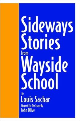 Sideways Stories from Wayside School: Adapted for the Stage by John Olive