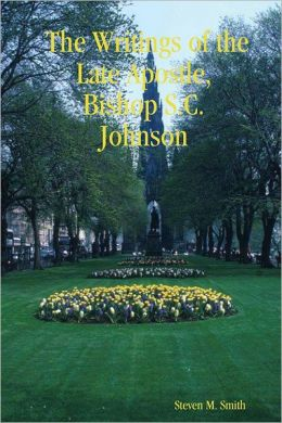The Writings of the Late Apostle, Bishop S.C. Johnson