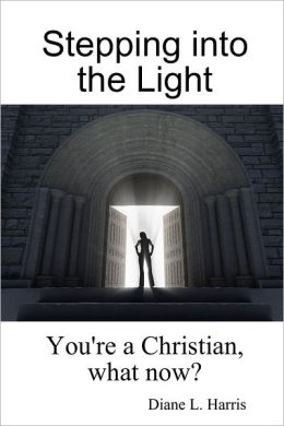 Stepping Into the Light: You'Re A Christian, What Now?