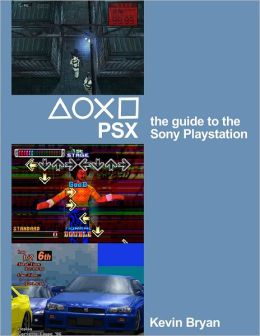 PSX: The Guide To The Sony Playstation