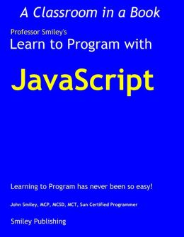 Learn to Program with Javascript: A Classroom in a Book