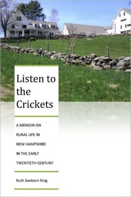 Listen to the Crickets: A Memoir on Rural Life in New Hampshire in the Early Twentieth Century